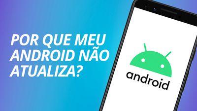 Por que meu Android não atualiza? [CT Responde]