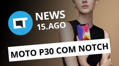Novo Moto P30; Oppo F9; Lei Geral de Proteção de Dados no BR e + [CT News]