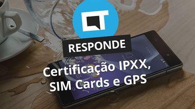 Certificações IPXX, SIM Cards e GPS [CT Responde]