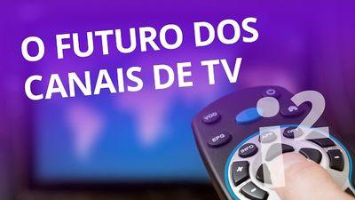 O futuro dos canais de TV [Inovação ²]