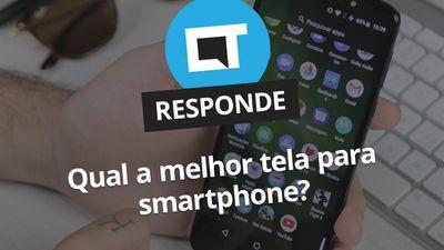 Qual a melhor tela que existe em um smartphone? [CT Responde]