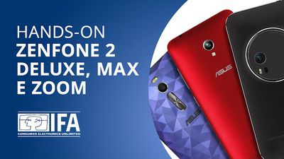 ASUS Zenfone 2 Deluxe, Max e Zoom: as super variações do smartphone [Hands-on | IFA 2015]