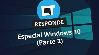 Especial Windows 10 (Parte 2) [CT Responde]