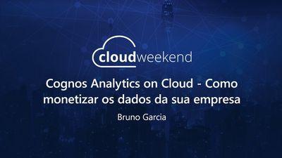 Cognos Analytics - Como monetizar os dados da sua empresa - Bruno Garcia