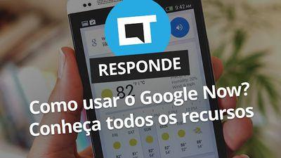 Como usar o Google Now? Conheça todos os recursos [CT Responde]