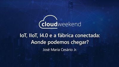 IoT, IIoT, I4 0 e a fábrica conectada: Aonde podemos chegar? - José Maria