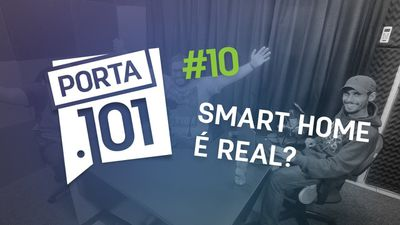 Smart home: sua casa pode ser inteligente - PODCAST PORTA 101 #10