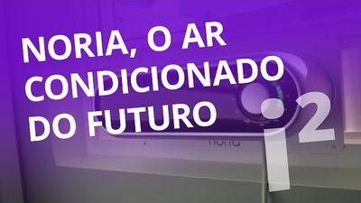 Noria, o ar condicionado do futuro [Inovação ²]