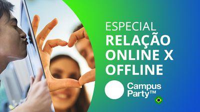 Relacionamento online vs relacionamento offline [Especial | Campus Party 2016]