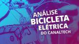 Vela Bikes Canaltech: tecnologia com design retrô [Análise / Review]