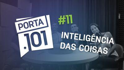 A Inteligência das Coisas - PODCAST PORTA 101 #11