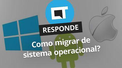 Como migrar de sistema operacional? [CT Responde]