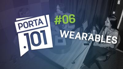 Wearables: qual é o futuro dos dispositivos vestíveis  - PODCAST PORTA 101 #6