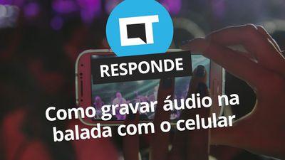 Como gravar áudio de show com o celular [CT Responde]