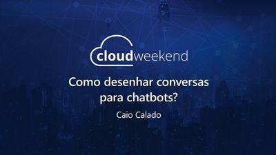 Como desenhar conversas para chatbots? - Caio Calado