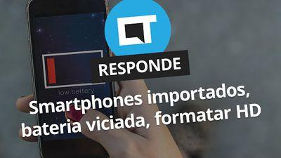 Smartphones importados, bateria viciada, formatar o HD [CT Responde]