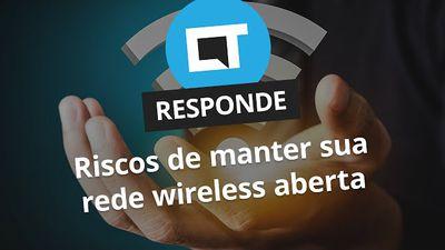 Quais os riscos de manter minha rede wireless aberta? [CT Responde]