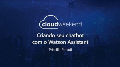 Criando seu chatbot com Watson Assistant - Priscilla Parodi