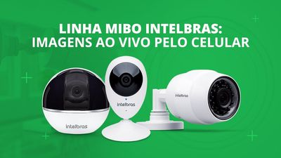 Linha Mibo Intelbras: imagens ao vivo pelo celular