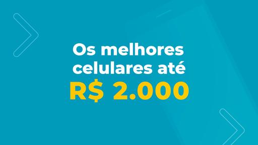 Os melhores celulares até R$ 2.000 de 2021