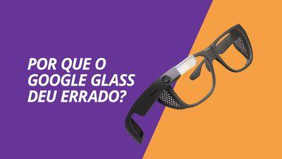 Por que o Google Glass deu errado? [CT Responde]