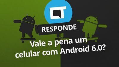 Ainda vale a pena comprar um smartphone com Android 6.0? [CT Responde]
