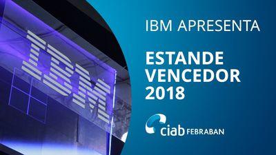 IBM apresenta estande vencedor da CIAB 2018