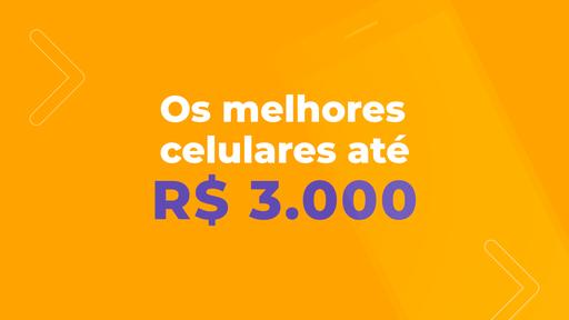Os melhores celulares até R$ 3.000 de 2021