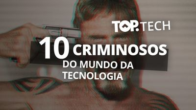 10 criminosos do mundo da tecnologia #TopTech