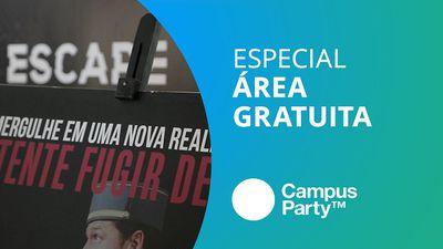 O que curtir na área grátis da Campus Party? #cpbr10