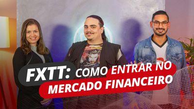 FXTT: Como entrar no Mercado Financeiro