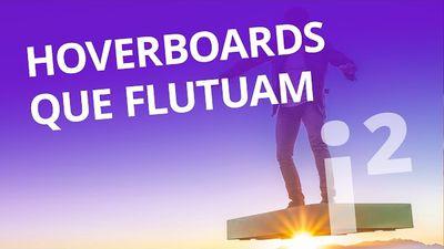 Hoverboards que flutuam [Inovação ²]