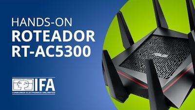 ASUS RT-AC5300: o roteador mais rápido do mundo [Hands-on   IFA 2015]