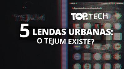 Lendas urbanas: o Tejum Quantios existe? [Top Tech]