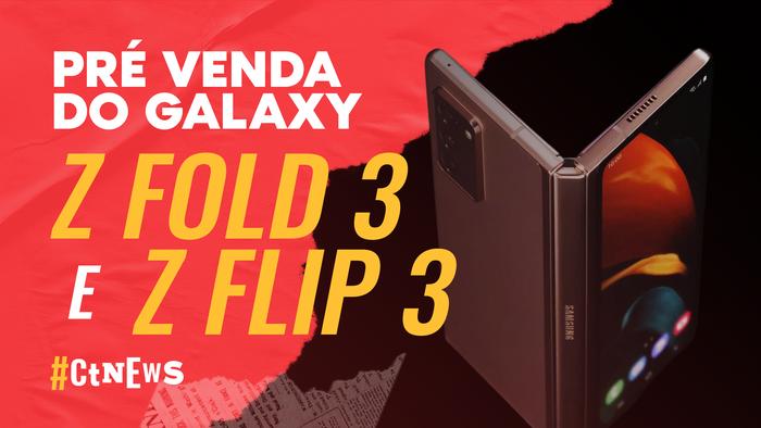CT News – Pré-venda dos Galaxy Z Fold 3 e Flip 3, nova TV da Xiaomi e mais!