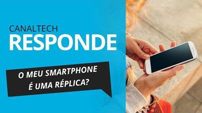 Meu smartphone é original ou réplica? [CT Responde]