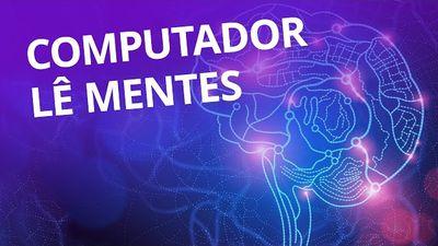 Um computador que lê a mente [CT Inovação]