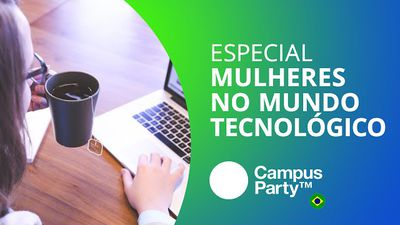 Mulheres e o preconceito no mundo da tecnologia [Especial | Campus Party 2016]