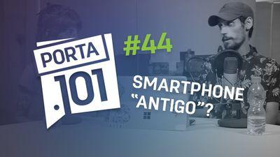 """Vale a pena comprar um smartphone """"antigo""""? - PODCAST PORTA 101 #46"""