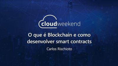 O que é Blockchain e como desenvolver Smart Contracts - Carlos Rischioto