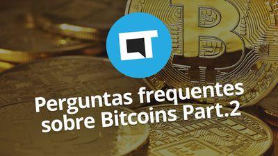 As principais dúvidas sobre Bitcoins (FAQ Bitcoin) - Parte 2