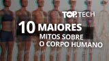 10 mitos sobre o corpo humano [Top Tech]