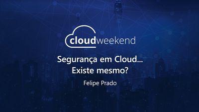 Segurança em Cloud... Existe mesmo? - Felipe Prado