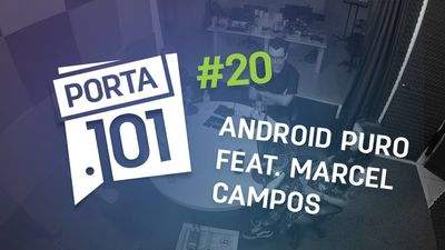 Android puro, notch e I.A. com Marcel Campos - PODCAST PORTA 101 #20