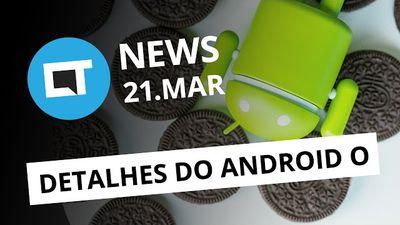 Detalhes do Android O; novos iPhone SE; operação contra cibercrime no país e + [