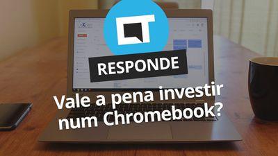 Vale a pena comprar um Chromebook? [CT Responde]