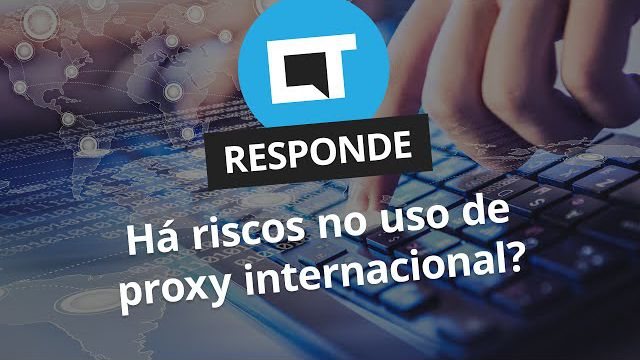 124782a44ad17 Há riscos no uso de proxy internacional   CT Responde  - Vídeos - Canaltech