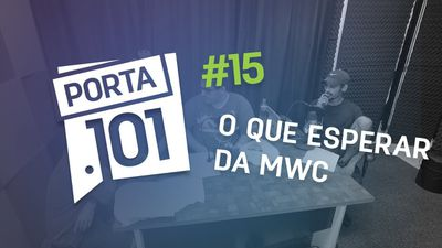 O que esperar do MWC 2018? - PODCAST PORTA 101 #15