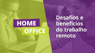 Home office: desafios e benefícios do trabalho remoto
