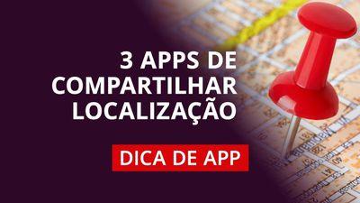 Compartilhe sua localização com os amigos e familiares #DicaDeApp